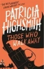 Highsmith, Patricia,Those Who Walk Away