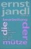 Jandl, Ernst,die bearbeitung der mütze, der versteckte hirte, verstreute gedichte 5