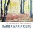 Rilke, Rainer Maria,Oh hoher Baum des Schauns
