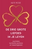<b>Kate Rose</b>,De drie grote liefdes in je leven