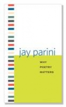 Parini, Jay Why Poetry Matters