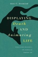Jane Desmond Displaying Death and Animating Life