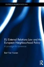 Van Vooren, Bart EU External Relations Law and the European Neighbourhood Policy