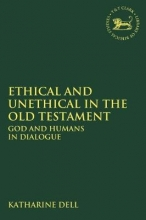Katharine J. (University of Cambridge, UK) Dell Ethical and Unethical in the Old Testament