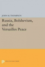 Thompson, John M. Russia, Bolshevism, and the Versailles Peace