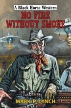 Lynch, Mark P No Fire Without Smoke
