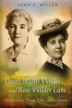 Miller, John E. Laura Ingalls Wilder and Rose Wilder Lane
