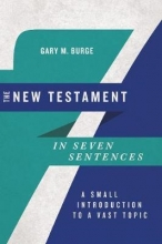 Gary M. Burge The New Testament in Seven Sentences