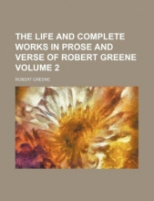 Greene, Robert Life and Complete Works in Prose and Verse of Robert Greene