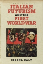 Daly, Selena Italian Futurism and the First World War