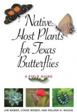 Weber, Jim,   Weber, Lynne,   Wauer, Roland H. Native Host Plants for Texas Butterflies