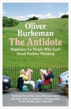 Burkeman, Oliver The Antidote