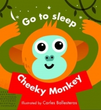 Ballesteros, Carles Little Faces: Go to Sleep, Cheeky Monkey