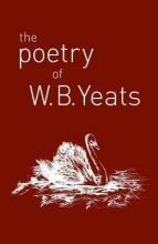 W. B. Yeats The Poetry of W. B. Yeats