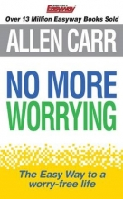 Allen Carr No More Worrying