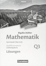 Bigalke, Anton,   Kuschnerow, Horst,   Köhler, Norbert,   Ledworuski, Gabriele Mathematik Leistungskurs 3. Halbjahr - Hessen - Band Q3. Lösungen zum Schülerbuch
