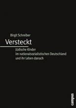 Schreiber, Birgit Versteckt: Jüdische Kinder im nationalsozialistischen Deutschland und ihr Leben danach