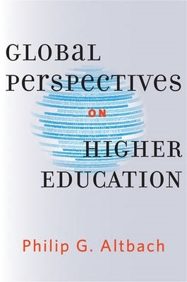 Philip G. (Monan Professor of Higher Education, Boston College) Altbach,Global Perspectives on Higher Education