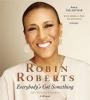 Roberts, Robin,   Chambers, Veronica, Everybody`s Got Something