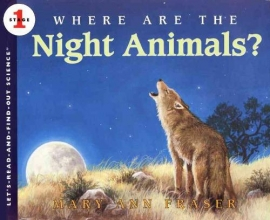 Fraser, Mary Ann Where Are the Night Animals?