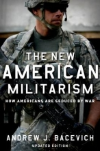 Bacevich, Andrew J. The New American Militarism