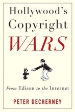 Decherney, Peter Hollywood`s Copyright Wars - From Edison to the Internet