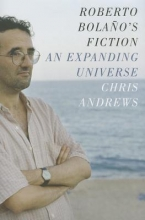 Andrews, Chris Roberto Bolao`s Fiction - An Expanding Universe