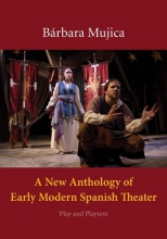 Mujica, Barbara A New Anthology of Early Modern Spanish Theater - Play and Playtext