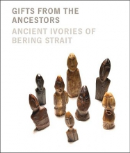 Fitzhugh, William W Gifts from The Ancestors - Ancient Ivories of Bering Strait