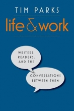 Parks, Tim Life and Work - Writers, Readers, and the Conversations between Them