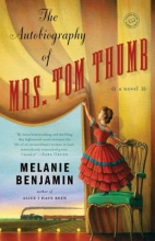 Benjamin, Melanie The Autobiography of Mrs. Tom Thumb