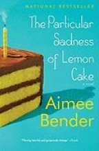 Bender, Aimee The Particular Sadness of Lemon Cake