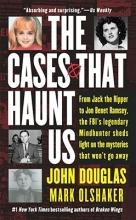 Douglas, John,   Olshaker, Mark The Cases That Haunt Us