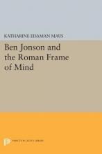Maus, Katharine Eisam Ben Jonson and the Roman Frame of Mind