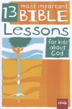 Brolsma, Jody 13 Most Important Bible Lessons for Kids about God