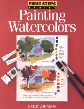 Johnson, Cathy First Steps Painting Watercolors