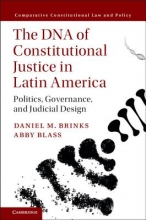 Brinks, Daniel M.,   Blass, Abby The DNA of Constitutional Justice in Latin America