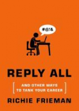 Frieman, Richie L Reply All and Other Ways to Tank Your Career