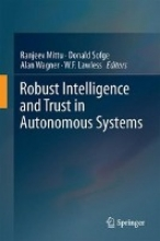 Sofge, Donald,   Wagner, Alan,   Lawless, W. F. Robust Intelligence and Trust in Autonomous Systems