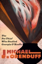 Orenduff, J. Michael The Pot Thief Who Studied Georgia O`keeffe