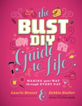 Debbie Stoller Bust DIY Guide to Life, The:Making Your Way Through Every Day