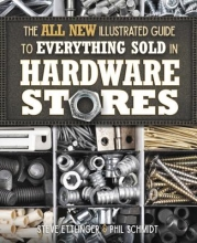Ettlinger, Steve,   Schmidt, Phil The All New Illustrated Guide to Everything Sold in Hardware Stores