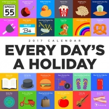 Every Day`s a Holiday 2017 Calendar