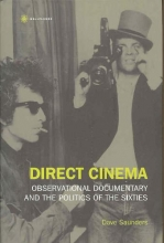 Saunders, Dave Direct Cinema - Observational Documentary and the Politics of the Sixties