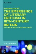 Domsch, Sebastian The Emergence of Literary Criticism in 18th-Century Britain