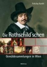 Kunth, Felicitas Die Rothschild`sche Gemäldesammlung in Wien