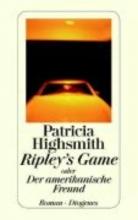 Highsmith, Patricia,   Jendis, Matthias Ripley`s Game oder Der amerikanische Freund