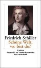 Schiller, Friedrich »Schöne Welt, wo bist du?«