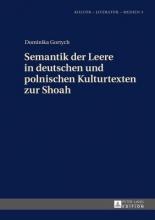 Gortych, Dominika Semantik der Leere in deutschen und polnischen Kulturtexten zur Shoah
