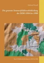Krauß, Michael Die getarnte Sommerfelddienstbekleidung der DDR 1956 bis 1990